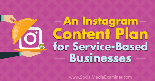 An Instagram Content Plan for Service-Based Businesses by Stevie Dillon on Social Media Examiner.