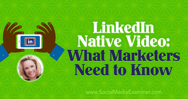 LinkedIn Native Video: What Marketers Need to Know featuring insights from Viveka von Rosen on the Social Media Marketing Podcast.