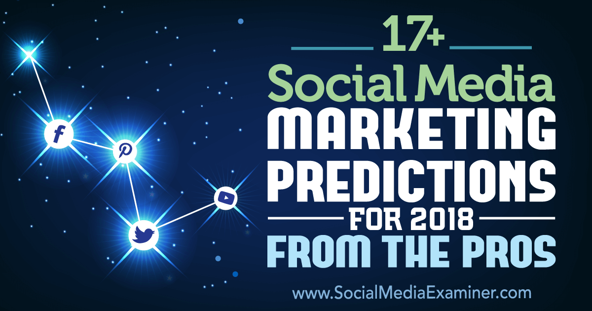 17+ Social Media Marketing Predictions for 2018 From the Pros