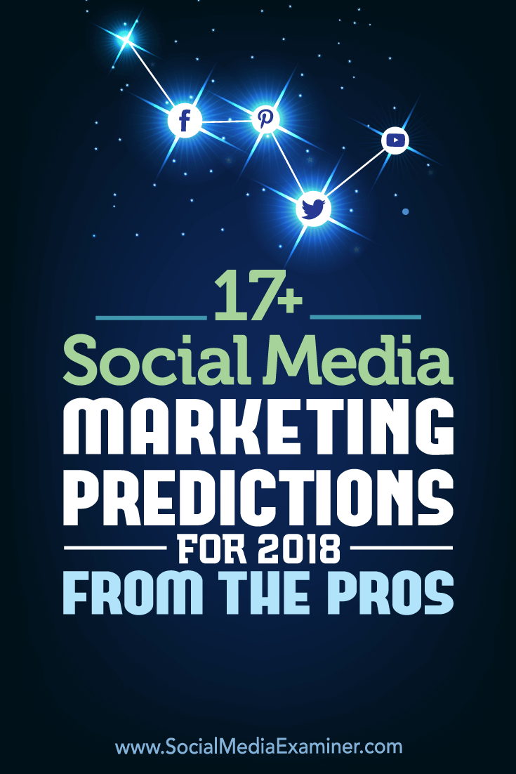 Wondering how marketing on Facebook, Instagram, Twitter, LinkedIn, & Pinterest will change in 2018? Social media pros offer their thoughts.