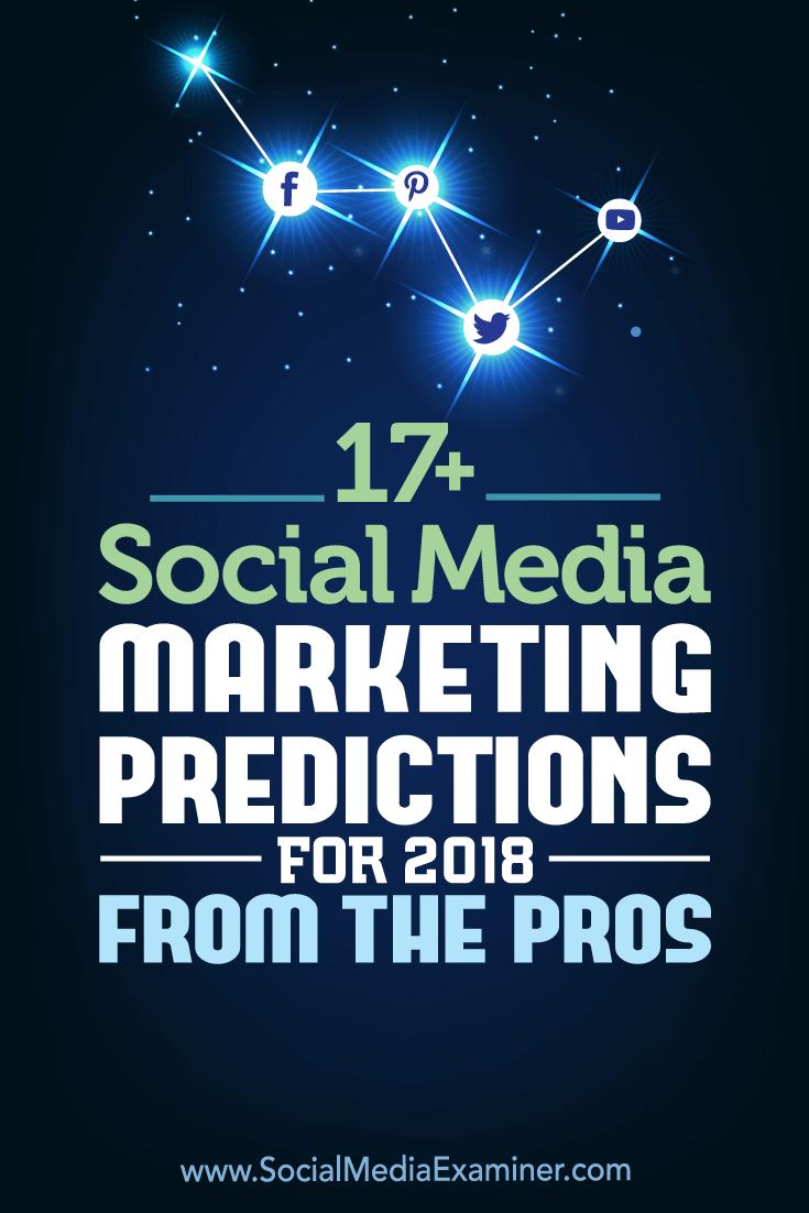 Wondering how marketing on Facebook, Instagram, Twitter, LinkedIn, & Pinterest will change in 2018? Social media pros offer their thoughts.