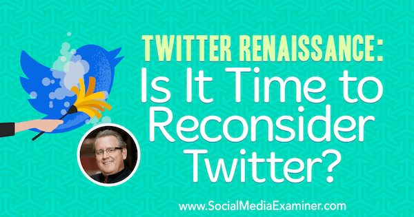 Twitter Renaissance: Is It Time to Reconsider Twitter? featuring insights from Mark Schaefer on the Social Media Marketing Podcast.