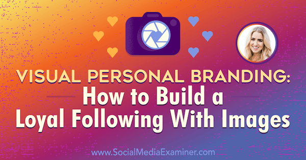 Visual Personal Branding: How to Build a Loyal Following With Images featuring insights from Jenna Kutcher on the Social Media Marketing Podcast.