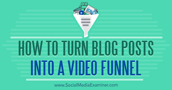 How to Turn Blog Posts Into a Video Funnel by Serena Ryan on Social Media Examiner.