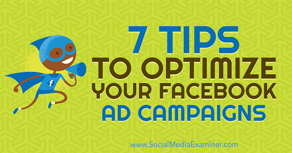 7 Tips to Optimize Your Facebook Ad Campaigns by Maria Dykstra on Social Media Examiner.