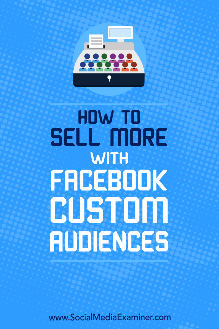 Discover how to pair Facebook custom audiences with different types of prospects to create an effective Facebook marketing funnel.