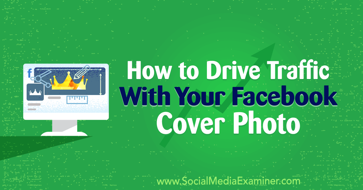 How To Drive Traffic With Your Facebook Cover Photo