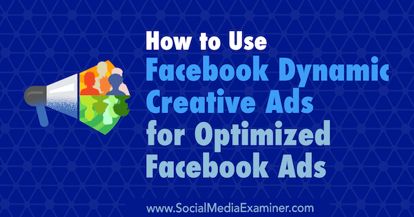 How to Use Facebook Dynamic Creative Ads for Optimized Facebook Ads by Charlie Lawrance on Social Media Examiner.