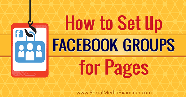 How to Set Up Facebook Groups for Pages by Kristi Hines on Social Media Examiner.