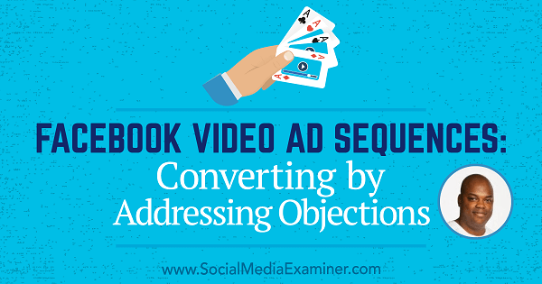 Facebook Video Ad Sequences: Converting by Addressing Objections featuring insights from Tommie Powers on the Social Media Marketing Podcast.