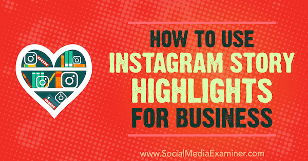 How to Use Instagram Story Highlights for Business by Jenn Herman on Social Media Examiner.