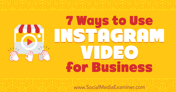 7 Ways to Use Instagram Video for Business by Victor Blasco on Social Media Examiner.