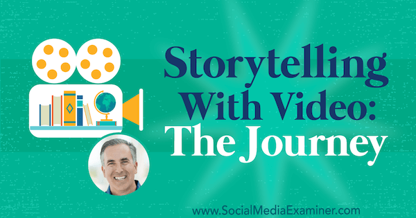 Storytelling With Video: The Journey featuring insights from Michael Stelzner on the Social Media Marketing Podcast.