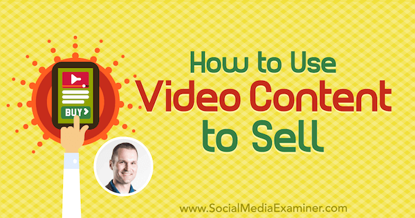 How to Use Video Content to Sell featuring insights from Marcus Sheridan on the Social Media Marketing Podcast.