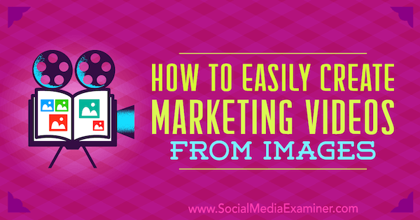 How to Easily Create Marketing Videos From Images by Erin Cell on Social Media Examiner.