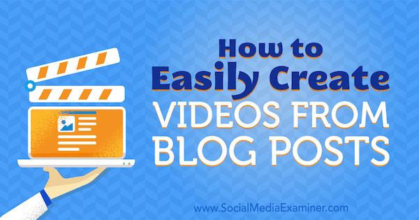 How to Easily Create Videos From Blog Posts by Syed Balkhi on Social Media Examiner.