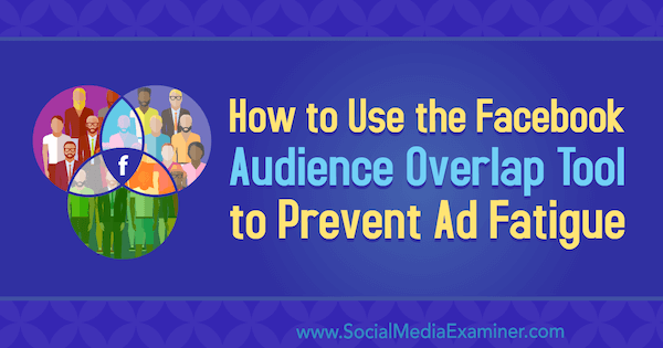 How to Use the Facebook Audience Overlap Tool to Prevent Ad Fatigue by Michelle Morgan on Social Media Examiner.