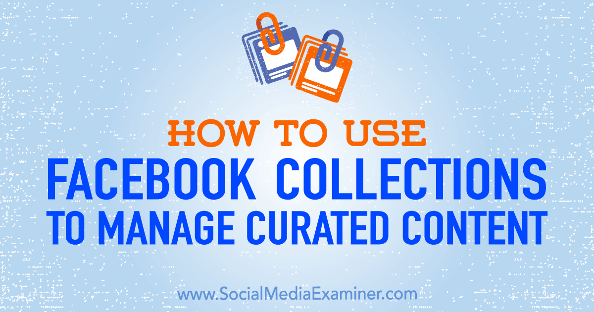 How to Use Facebook Collections to Manage Curated Content : Social Media Examiner