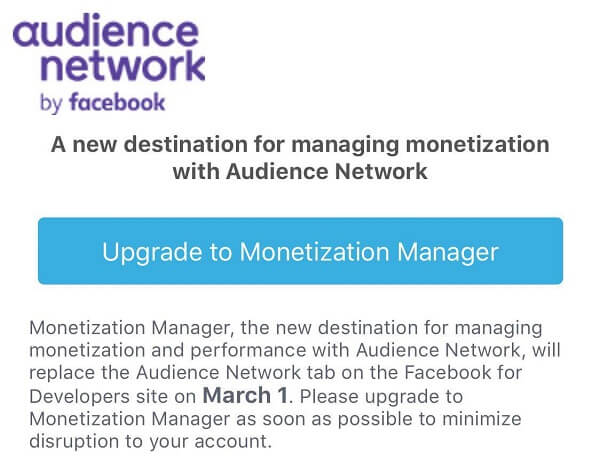 Facebook Monetization Manager will replace the Audience Network tab on the Facebook for Developers site as of March 1st.