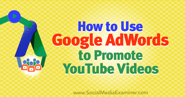 How to Use Google AdWords to Promote YouTube Videos by Peter Szanto on Social Media Examiner.