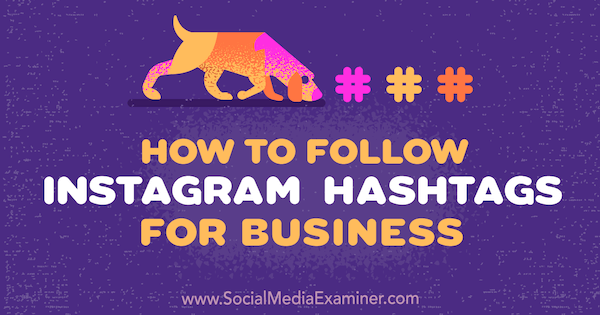 How to Follow Instagram Hashtags for Business by Jenn Herman on Social Media Examiner.