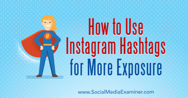 How to Use Instagram Hashtags for More Exposure by Ana Gotter on Social Media Examiner.