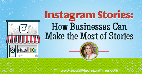 Instagram Stories: How Businesses Can Make the Most of Stories featuring insights from Sue B. Zimmerman on the Social Media Marketing Podcast.