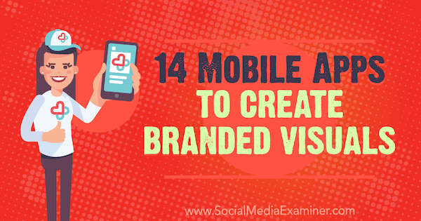 14 Mobile Apps to Create Branded Visuals by Tabitha Carro on Social Media Examiner.