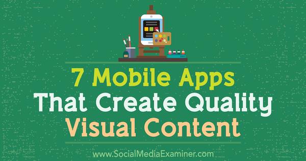 7 Mobile Apps, die qualitativ hochwertige visuelle Inhalte von Tabitha Carro auf Social Media Examiner erstellen.