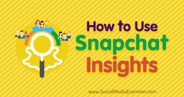 How to Use Snapchat Insights by Carlos Gil on Social Media Examiner.