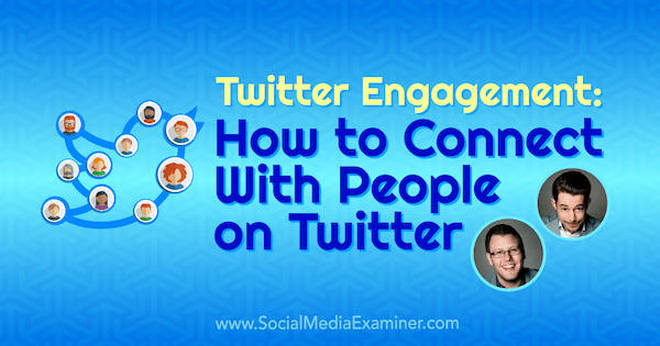 Twitter Engagement: How to Connect With People on Twitter featuring insights from Andrew & Pete on the Social Media Marketing Podcast.