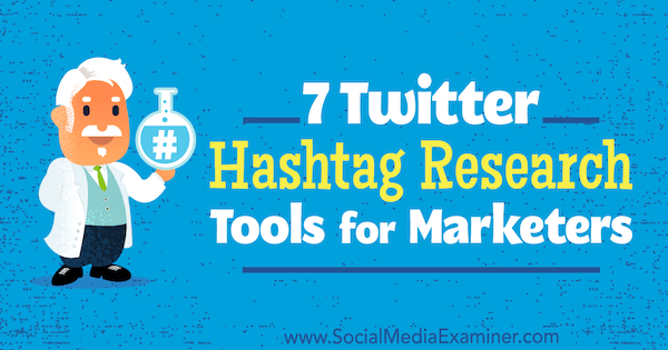 7 Twitter Hashtag Research Tools for Marketers by Lindsay Bartels on Social Media Examiner.