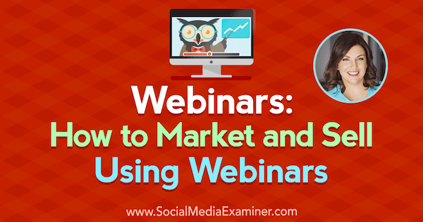 Webinars: How to Market and Sell Using Webinars featuring insights from Amy Porterfield on the Social Media Marketing Podcast.