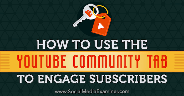 How to Use the YouTube Community Tab to Engage Subscribers by Kristi Hines on Social Media Examiner.