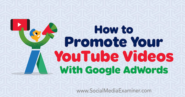 How to Promote Your YouTube Videos With Google AdWords by Peter Szanto on Social Media Examiner.