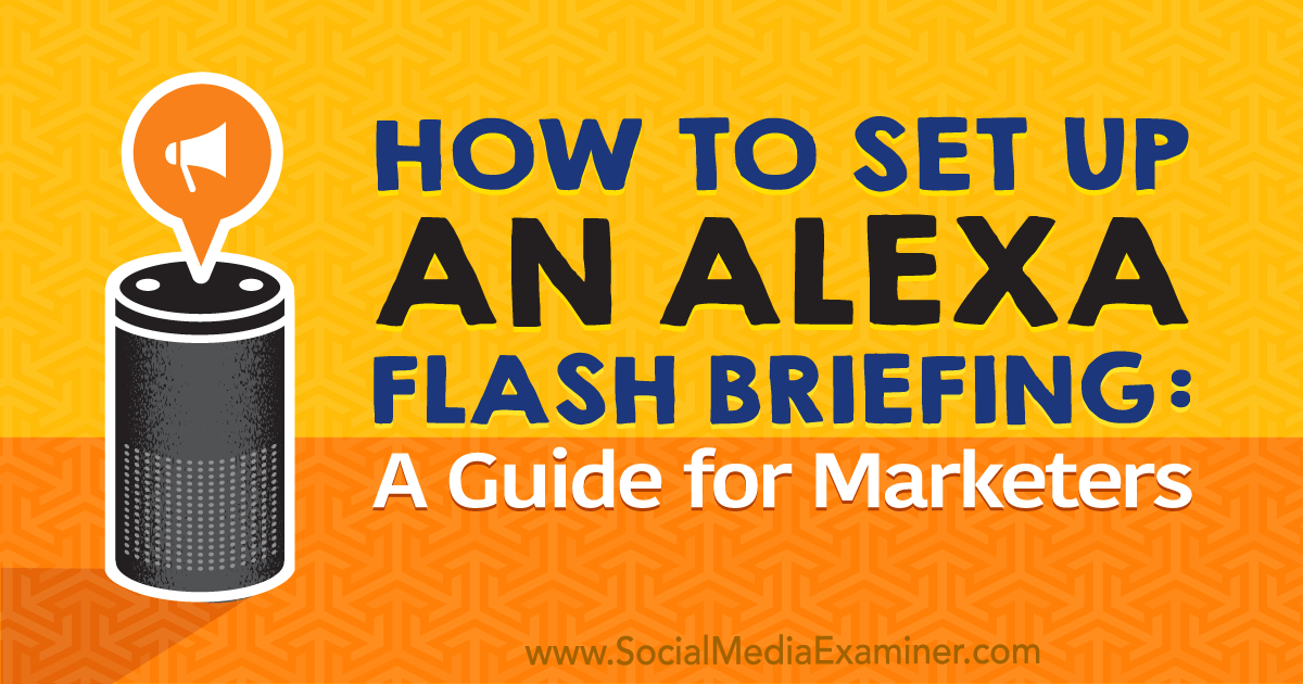 How to Set Up an Alexa Flash Briefing: A Guide for Marketers