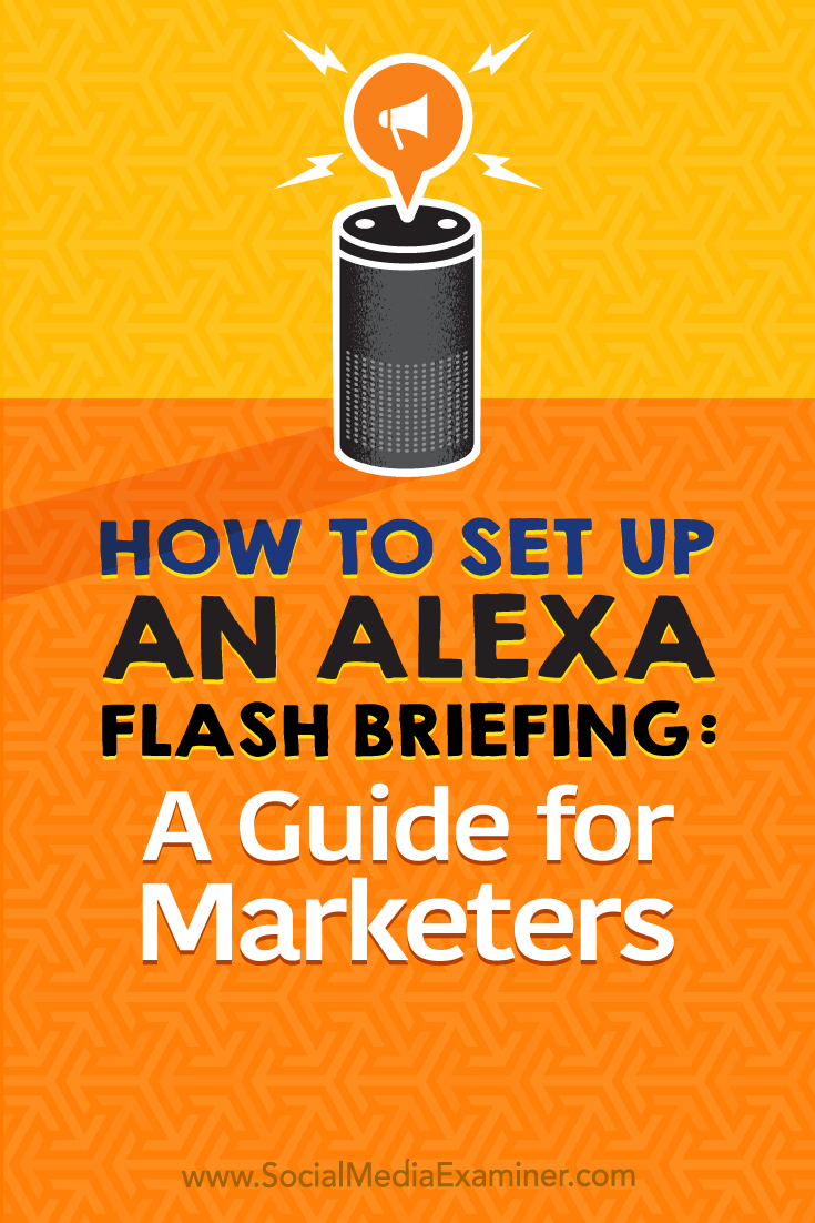Discover how to set up an Amazon Alexa flash briefing to regularly deliver product updates, event information, and expert tips to an engaged audience.