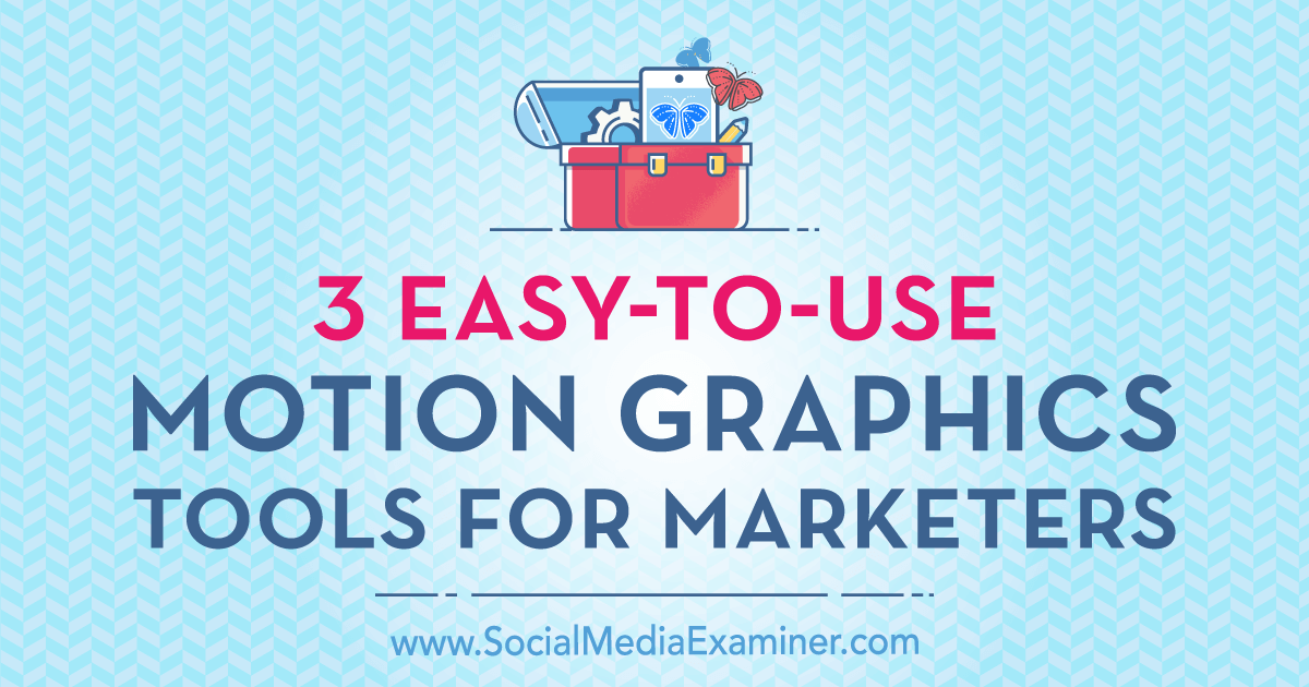 3 Easy-to-Use Motion Graphics Tools for Marketers : Social Media