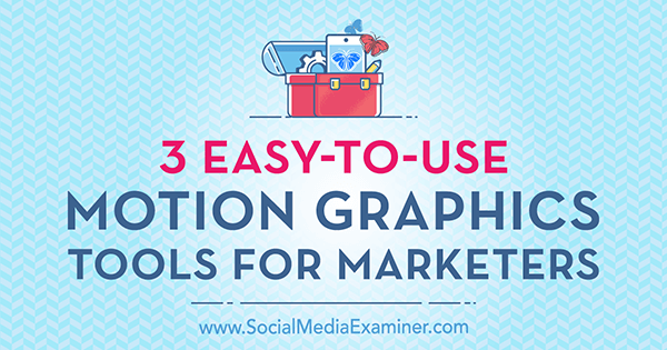 3 Easy-to-Use Motion Graphics Tools for Marketers by Kimberly George on Social Media Examiner.
