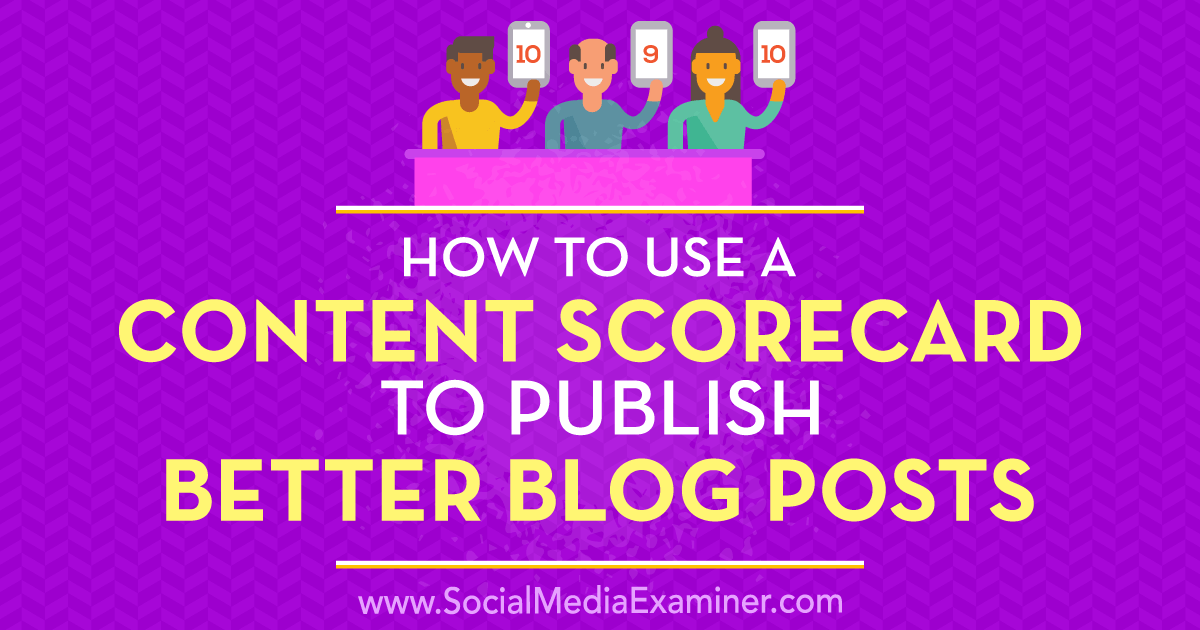 How to Use a Content Scorecard to Publish Better Blog Posts