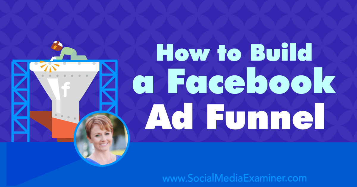 How to Build a Facebook Ad Funnel : Social Media Examiner