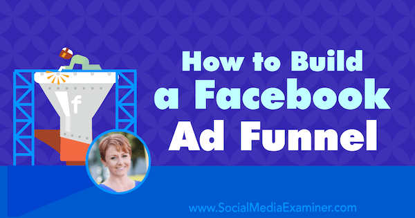 How to Build a Facebook Ad Funnel featuring insights from Susan Wenograd on the Social Media Marketing Podcast.