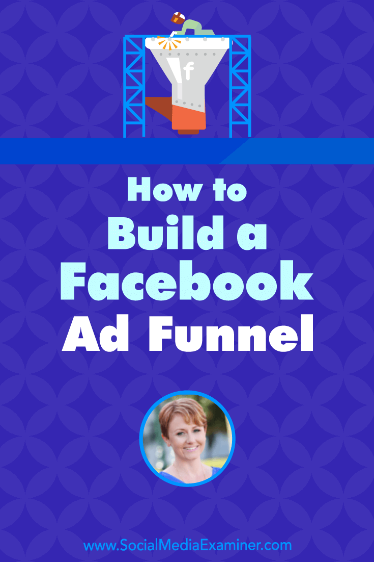 Social Media Marketing Podcast 293. In this episode Susan Wenograd explores Facebook ad funnels that improve conversions.