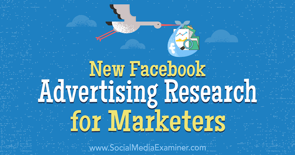 New Facebook Advertising Research for Marketers by Johnathan Dane on Social Media Examiner.