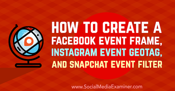 How to Create a Facebook Event Frame, Instagram Event GeoTag, and Snapchat Event Filter by Kristi Hines on Social Media Examiner.