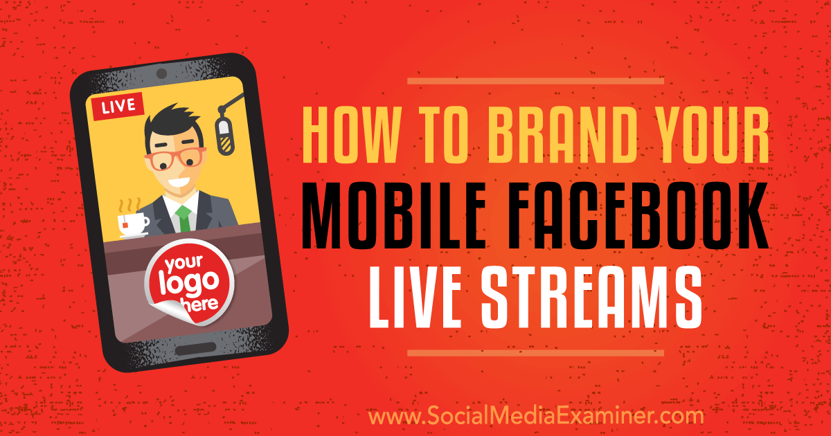 2807562e7c330b How to Brand Your Mobile Facebook Live Streams by Owen Hemsath on Social  Media Examiner.