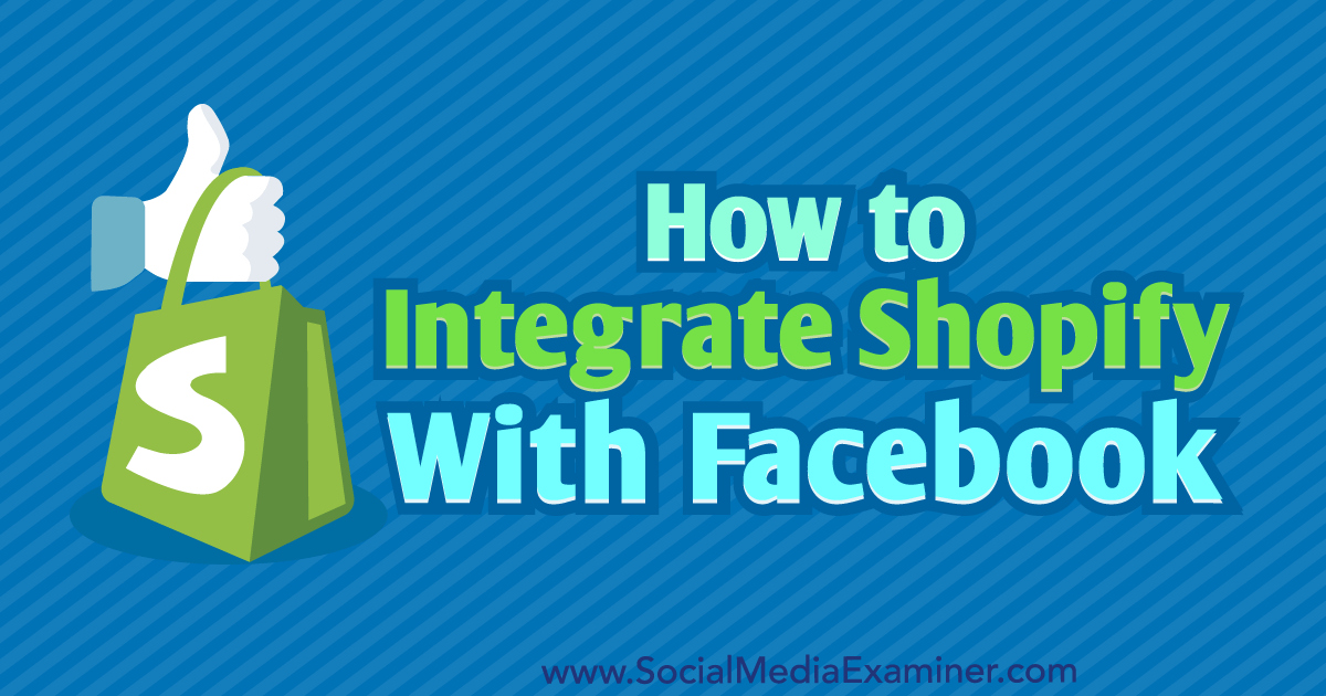 How to Integrate Shopify With Facebook : Social Media Examiner