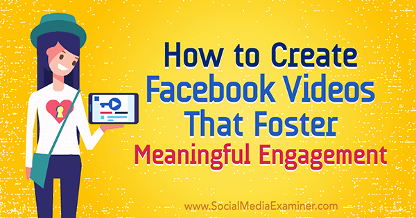 How to Create Facebook Videos That Foster Meaningful Engagement by Victor Blasko on Social Media Examiner.