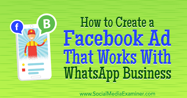 How to Create a Facebook Ad That Works With WhatsApp Business by Diego Rios on Social Media Examiner.