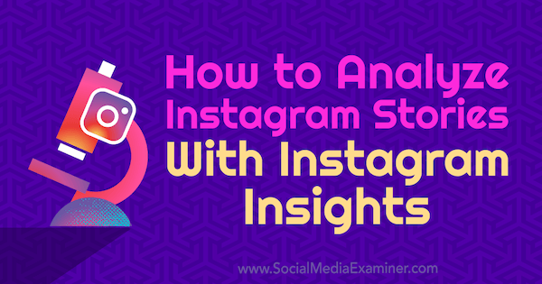 How to Analyze Instagram Stories With Instagram Insights by Olga Rabo on Social Media Examiner.